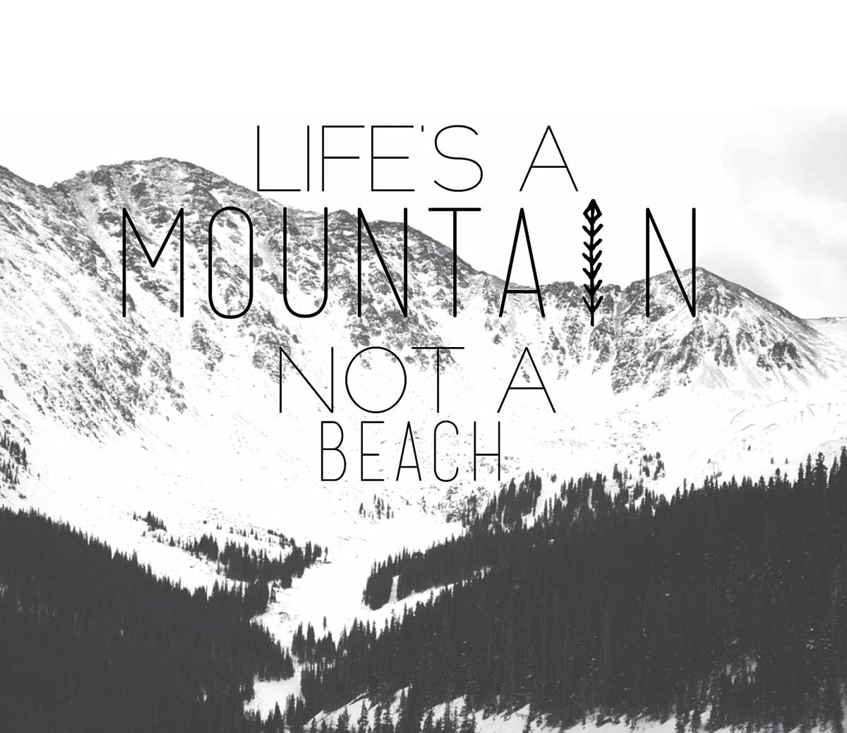 lifes a mountain
